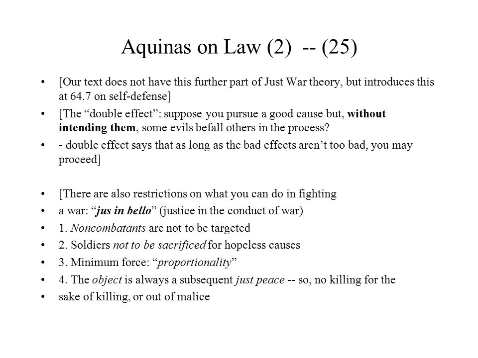 Aquinas on Law (2) -- (25) [Our text does not have this further part of Just War theory, but introduces this at 64.7 on self-defense]